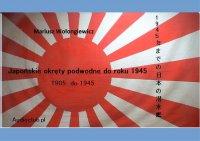 Japońskie Okręty podwodne do 1945 roku - Mariusz Wołongiewicz