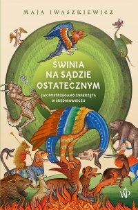 Świnia na sądzie ostatecznym - Maja Iwaszkiewicz