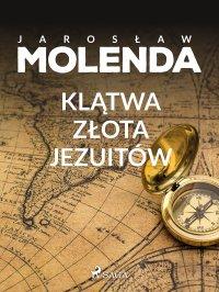 Klątwa złota jezuitów - Jarosław Molenda