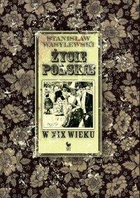 Życie polskie w XIX wieku - Stanisław Wasylewski