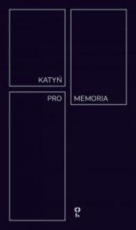 Katyń Pro Memoria - Opracowanie zbiorowe