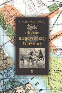 Życie uliczne w niegdysiejszej Warszawie - Stanisław Milewski