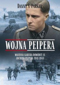 Wojna Peipera. Wojenna kariera dowódcy SS Jochena Peipera 1941-1944 - Danny Parker