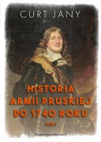 Historia armii pruskiej do 1740 roku. Tom 1 - Curt Jany