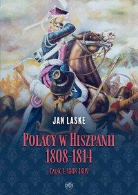 Polacy w Hiszpanii 1808-1814. Część 1. 1808-1809 - Jan Laske