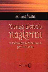 Druga historia nazizmu w federalnych Niemczech po 1945 roku - Alfred Wahl