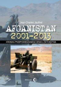 Afganistan 2001-2013. Kronika przepowiedzianego braku zwycięstwa - Jean-Charles Jauffret