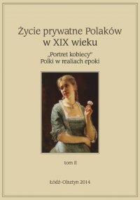 """Życie prywatne Polaków w XIX w. """"Portret kobiecy"""" Polki w realiach epoki. Tom 2 - Jarosław Kita"""