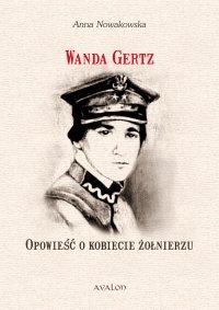 Wanda Gertz. Opowieść o kobiecie żołnierzu - Anna Nowakowska