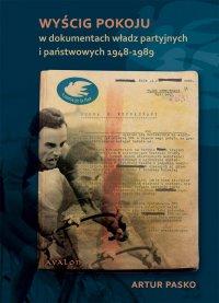 Wyścig Pokoju w dokumentach władz partyjnych i państwowych 1948-1989 - Artur Pasko