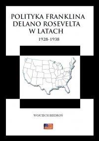 Polityka Franklina Delano Roosevelta w latach  1928-1938 - Wojciech Biedroń