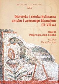 Dietetyka i sztuka kulinarna antyku i wczesnego Bizancjum (II–VII w.). Część 2. Pokarm dla ciała i ducha - Maciej Kokoszko