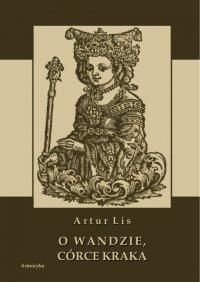 O Wandzie, córce Kraka - Artur Lis