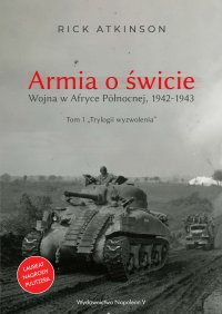 Armia o świcie. Wojna w Afryce Północnej 1942-1943 - Rick Atkinson