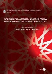 Wpływ kultury arabskiej na sztukę polską. Rzemiosło artystyczne, architektura i malarstwo. Tom III - Tadeusz Majda