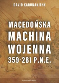 Macedońska machina wojenna 359-281 p.n.e. - David Karunanithy