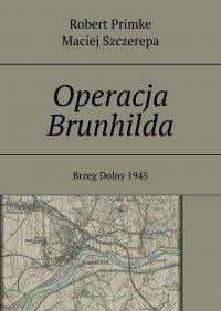 Operacja Brunhilda - Robert Primke