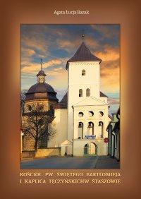 Kościół pw. świętego Bartłomieja i kaplica Tęczyńskich w Staszowie - Agata Łucja Bazak