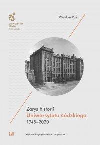 Zarys historii Uniwersytetu Łódzkiego 1945–2020. Wydanie drugie poprawione i uzupełnione - Wiesław Puś