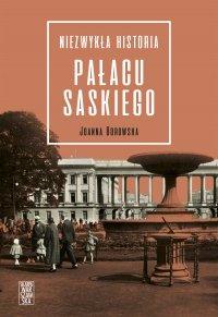 Niezwykła historia Pałacu Saskiego - Joanna Borowska