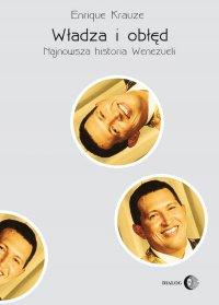 Władza i obłęd. Najnowsza historia Wenezueli - Enrique Krauze