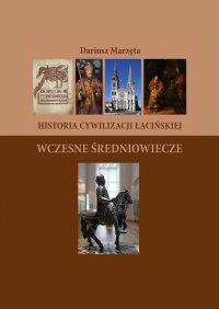 Historia cywilizacji łacińskiej. Wczesne Średniowiecze - Dariusz Marzęta
