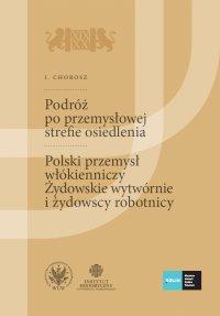 Podróż po przemysłowej strefie osiedlenia. (Szkice podróżnicze technika). Polski przemysł włókienniczy. Żydowskie wytwórnie i żydowscy robotnicy. Tom 1 - I. Chorosz, I. Chorosz