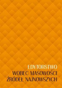 Edytorstwo wobec masowości źródeł najnowszych - Jolanta Sikorska-Kulesza , Sikorska-Kulesza Jolanta