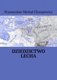 Dziedzictwo Lecha - Przemysław Chorążewicz