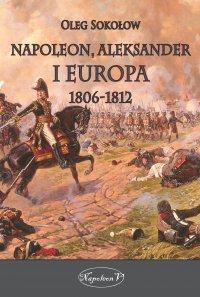Napoleon, Aleksander i Europa 1806-1812 - Oleg Sokołow