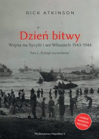 Dzień bitwy. Wojna na Sycylii i we Włoszech 1943-1944 - Rick Atkinson
