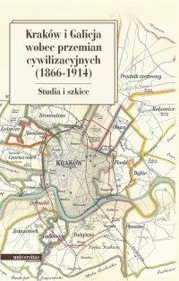 Kraków i Galicja wobec przemian cywilizacyjnych 1866-1914. Studia i szkice - Marian Stala