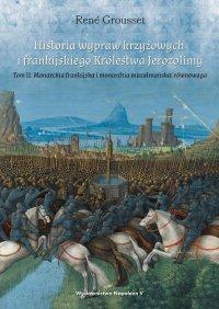 Historia wypraw krzyżowych i frankijskiego Królestwa Jerozolimy. Tom II: Monarchia frankijska i monarchia muzułmańska równowaga - René Grousset