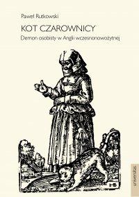 Kot czarownicy. Demon osobisty w Anglii wczesnonowożytnej - Paweł Rutkowski