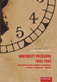 Konteksty przełomu 1944-1945. Społeczeństwo wobec wojennych rozstrzygnięć. Postawy – zachowania – nastroje - Jacek Chrobaczyński