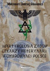 Martyrologia Żydów lekarzy weterynarii w okupowanej Polsce - Włodzimierz Andrzej Gibasiewicz