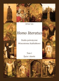 Homo literatus. Studia poświęcone Wincentemu Kadłubkowi. Tom I - Życie i dzieło - Artur Lis