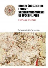 Morze Śródziemne i świat śródziemnomorski w epoce Filipa II . Tom 1 i 2 - Fernand Braudel