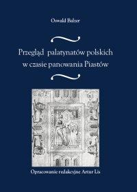 Przegląd palatynatów polskich w czasie panowania Piastów - Oswald Balzer