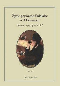 Życie prywatne Polaków w XIX wieku. Tom 9. Kariera w optyce prywatności - Jarosław Kita