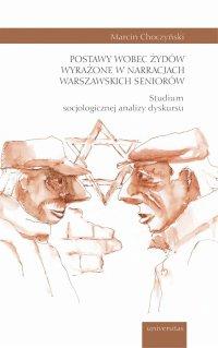Postawy wobec Żydów wyrażone w narracjach warszawskich seniorów. Studium socjologicznej analizy dyskursu - Marcin Choczyński