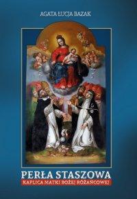 Perła Staszowa Kaplica Matki Bożej Różańcowej - Agata Łucja Bazak