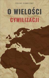 O wielości cywilizacji - Feliks Koneczny