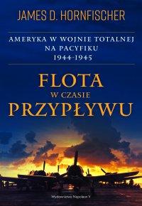 Flota w czasie przypływu. Ameryka w wojnie totalnej na Pacyfiku 1944-1945 - James D. Hornfischer