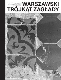 Warszawski trójkąt Zagłady -