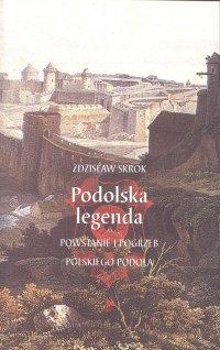 Podolska legenda. Powstanie i pogrzeb polskiego Podola - Zdzisław Skrok