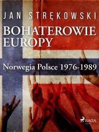 Bohaterowie Europy. Norwegia Polsce 1976-1989 - Jan Strękowski