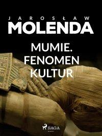 Mumie. Fenomen kultur - Jarosław Molenda