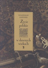 Życie polskie w dawnych wiekach - Władysław Łoziński