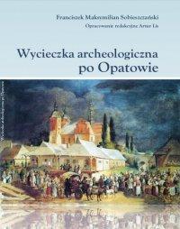 Wycieczka archeologiczna po Opatowie - Franciszek Maksymilian Sobieszczański